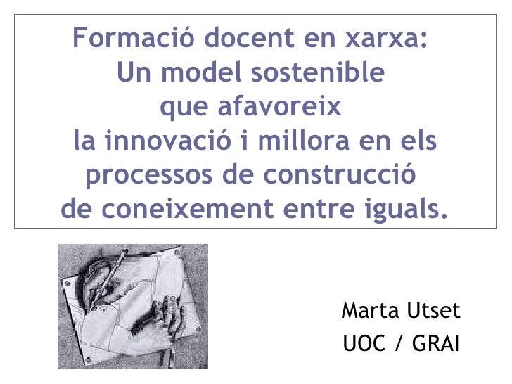 Formació docent en xarxa:  Un model sostenible  que afavoreix  la innovació i millora en els processos de construcció  de ...