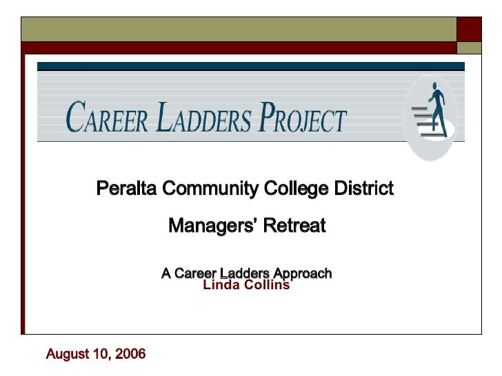 Linda Collins   Peralta Community College District  Managers' Retreat A Career Ladders Approach August 10, 2006