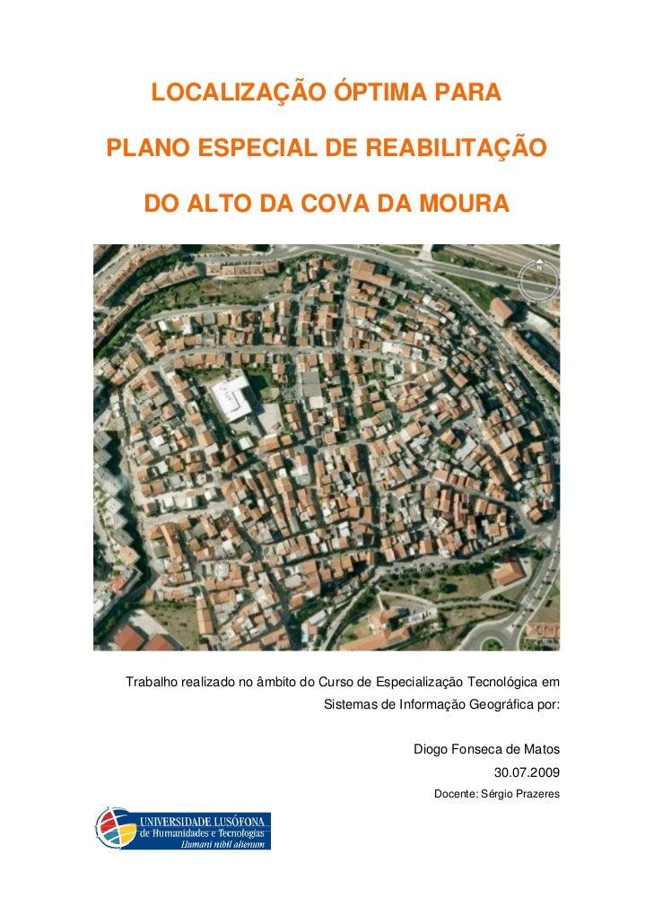 LOCALIZAÇÃO ÓPTIMA PARAPLANO ESPECIAL DE REABILITAÇÃO   DO ALTO DA COVA DA MOURA Trabalho realizado no âmbito do Curso de ...