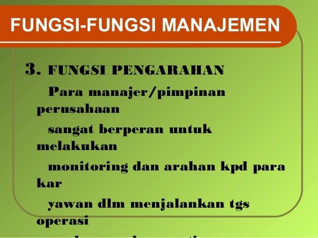 fungsi manajemen Pengertian manajemen dan empat fungsi dasar manajemen – setiap organisasi memiliki berbagai sumber daya yang harus dikelola oleh manajemen yang profesional agar sumber daya tersebut dapat memberikan konstribusi yang paling maksimal terhadap pencapaian tujuan organisasinya secara definisi, manajemen.
