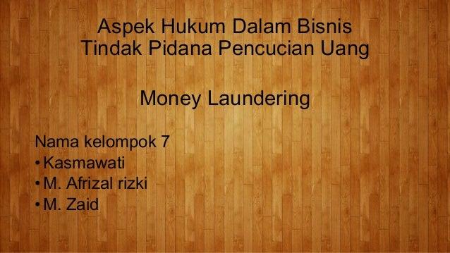 Aspek Hukum Dalam Bisnis Tindak Pidana Pencucian Uang Money Laundering Nama kelompok 7 • Kasmawati • M. Afrizal rizki • M....