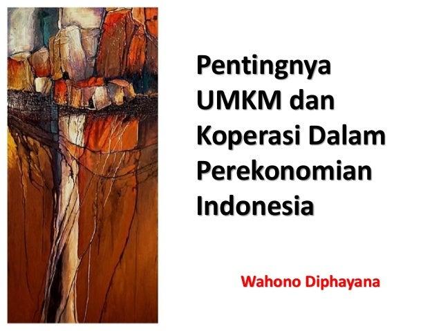 Pentingnya UMKM dan Koperasi Dalam Perekonomian Indonesia Wahono Diphayana