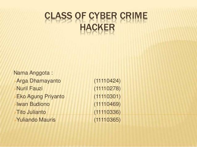 CLASS OF CYBER CRIME HACKER  Nama Anggota : Arga Dhamayanto Nuril Fauzi Eko Agung Priyanto Iwan Budiono Tito Julianto...