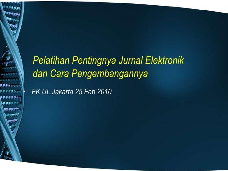 Pelatihan Pentingnya Jurnal Elektronik dan Cara Pengembangannya<br />FK UI, Jakarta 25 Feb 2010<br />