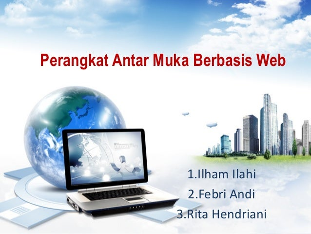 Perangkat Antar Muka Berbasis Web : 1.Ilham Ilahi 2.Febri Andi 3.Rita Hendriani