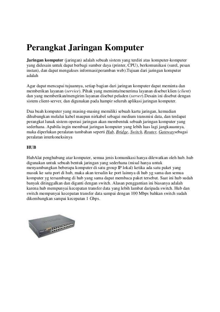 Perangkat Jaringan KomputerJaringan komputer (jaringan) adalah sebuah sistem yang terdiri atas komputer-komputeryang dides...