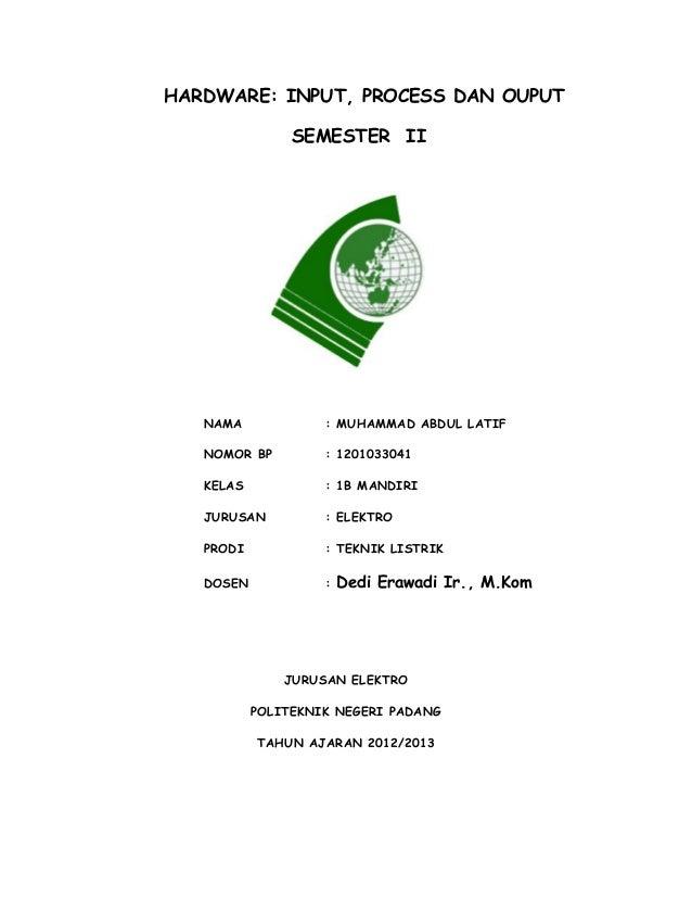 HARDWARE: INPUT, PROCESS DAN OUPUT SEMESTER II NAMA : MUHAMMAD ABDUL LATIF NOMOR BP : 1201033041 KELAS : 1B MANDIRI JURUSA...