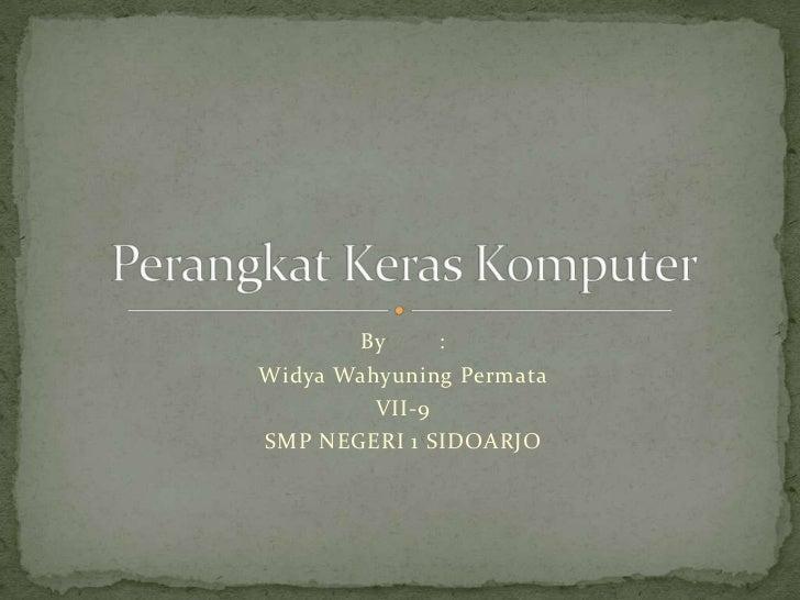 By      :Widya Wahyuning Permata         VII-9SMP NEGERI 1 SIDOARJO