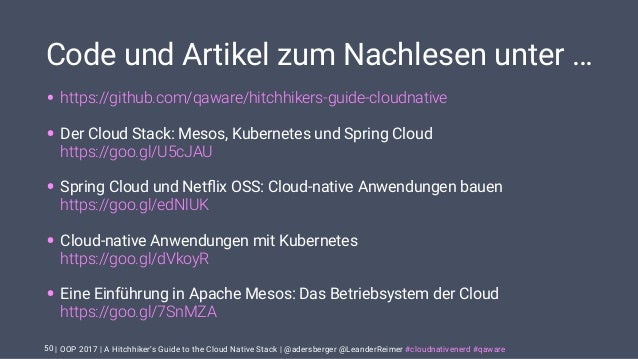 | OOP 2017 | A Hitchhiker's Guide to the Cloud Native Stack | @adersberger @LeanderReimer #cloudnativenerd #qaware 42. THE...