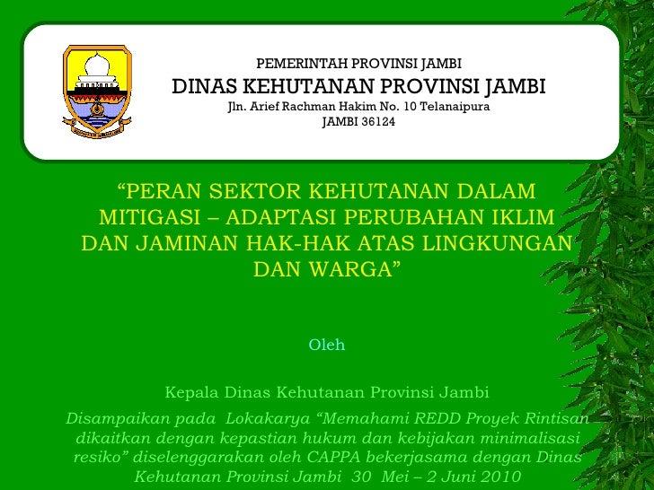 "PEMERINTAH PROVINSI JAMBI DINAS KEHUTANAN PROVINSI JAMBI Jln. Arief Rachman Hakim No. 10 Telanaipura JAMBI 36124 "" PERAN S..."