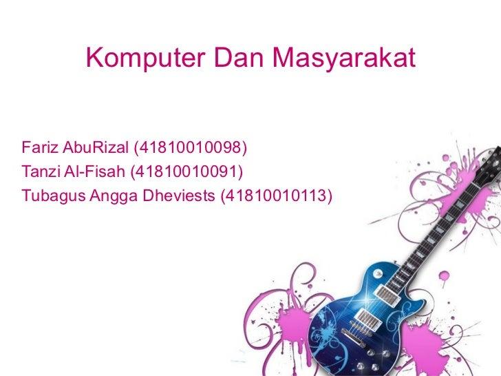 Komputer Dan MasyarakatFariz AbuRizal (41810010098)Tanzi Al-Fisah (41810010091)Tubagus Angga Dheviests (41810010113)