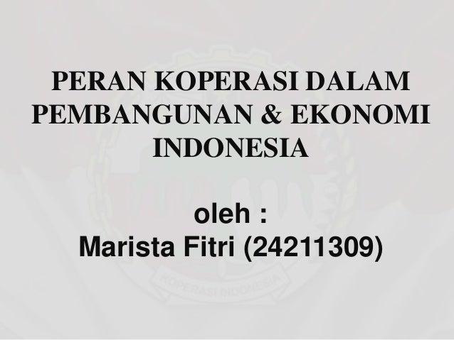 PERAN KOPERASI DALAMPEMBANGUNAN & EKONOMI       INDONESIA           oleh :  Marista Fitri (24211309)