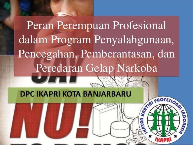Peran Perempuan Profesional dalam Program Penyalahgunaan, Pencegahan, Pemberantasan, dan Peredaran Gelap Narkoba DPC IKAPR...