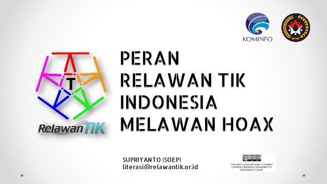 PERAN RELAWAN TIK INDONESIA MELAWAN HOAX SUPRIYANTO (SOEP) literasi@relawantik.or.id