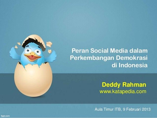 Peran Social Media dalamPerkembangan Demokrasi             di Indonesia           Deddy Rahman          www.katapedia.com ...