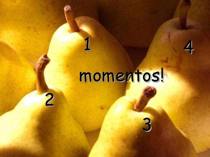 1<br />4<br />momentos!<br />2<br />3<br />