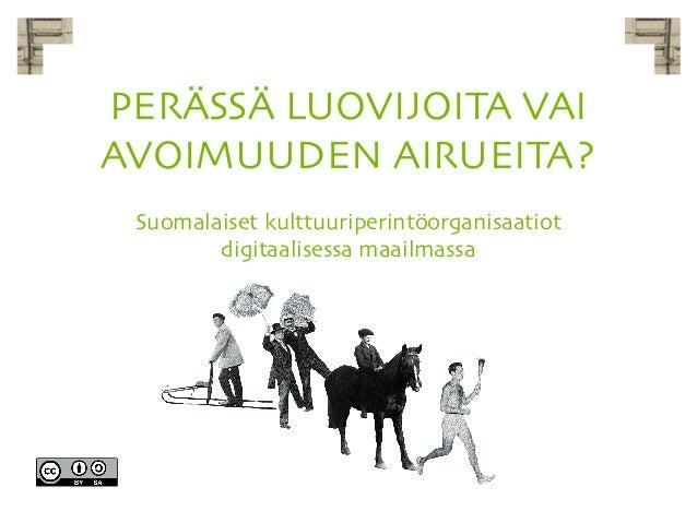 PERÄSSÄ LUOVIJOITA VAI AVOIMUUDEN AIRUEITA? Suomalaiset kulttuuriperintöorganisaatiot digitaalisessa maailmassa