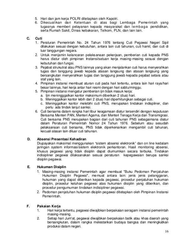 16 5. Hari dan jam kerja POLRI ditetapkan oleh Kapolri. 6. Dikecualikan dari Ketentuan di atas bagi Lembaga Pemerintah yan...