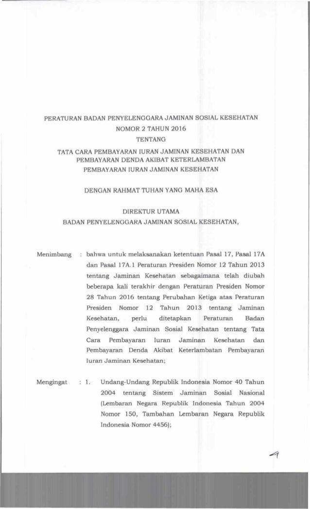 PERATURAN BADAN PENYELENGGARA JAMINAN SOSIAL KESEHATAN NOMOR 2 TAHUN 2016 TENTANG TATA CARA PEMBAYARAN IURAN JAMINAN KESEH...