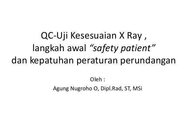 """QC-Uji Kesesuaian X Ray ,     langkah awal """"safety patient""""dan kepatuhan peraturan perundangan                    Oleh :  ..."""