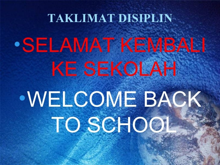 TAKLIMAT DISIPLIN• SELAMAT KEMBALI    KE SEKOLAH• WELCOME BACK   TO SCHOOL
