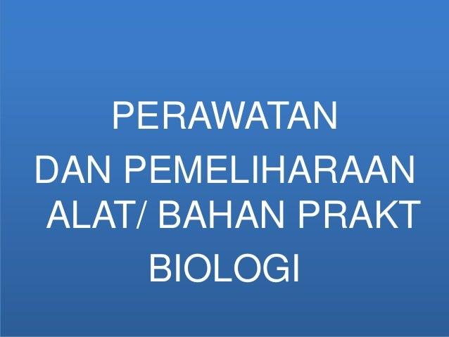 PERAWATAN DAN PEMELIHARAAN ALAT/ BAHAN PRAKT BIOLOGI