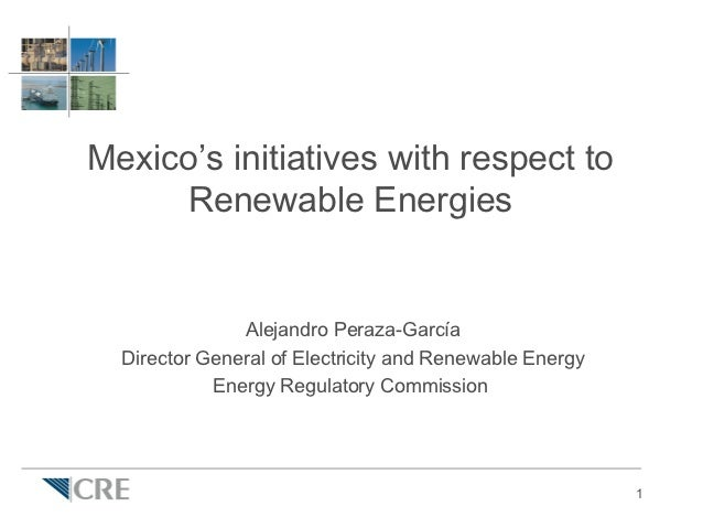 Mexico's initiatives with respect to     Renewable Energies               Alejandro Peraza-García  Director General of Ele...