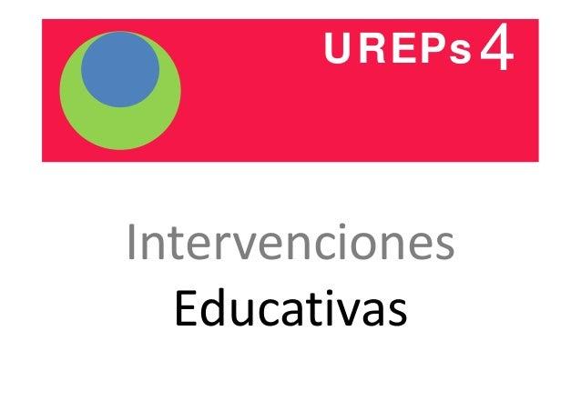 UREPs4  Intervenciones  Educativas