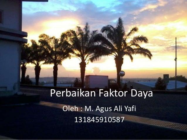 Perbaikan Faktor Daya Oleh : M. Agus Ali Yafi 131845910587