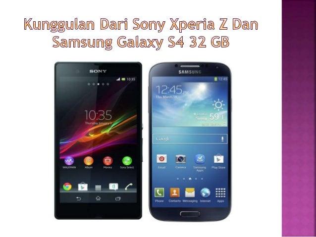 Hal yang  dibandingkan  Sony Xperia Z  Samsung Galaxy S4  32GB  Anti debu dan  tahan air  Terlindung dari debu dan  dilind...