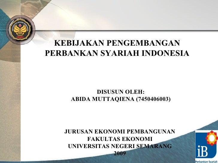 KEBIJAKAN PENGEMBANGAN PERBANKAN SYARIAH INDONESIA JURUSAN EKONOMI PEMBANGUNAN FAKULTAS EKONOMI UNIVERSITAS NEGERI SEMARAN...