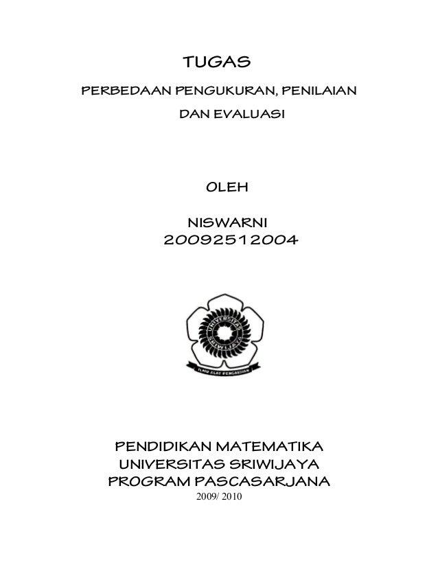 TUGAS PERBEDAAN PENGUKURAN, PENILAIAN DAN EVALUASI OLEH NISWARNI 20092512004 PENDIDIKAN MATEMATIKA UNIVERSITAS SRIWIJAYA P...