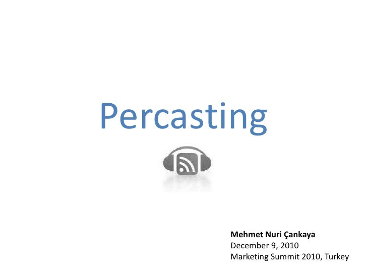 Percasting<br />Mehmet Nuri Çankaya<br />December 9, 2010<br />Marketing Summit 2010, Turkey<br />