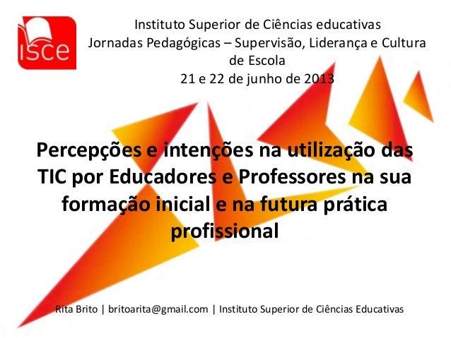 Percepções e intenções na utilização das TIC por Educadores e Professores na sua formação inicial e na futura prática prof...