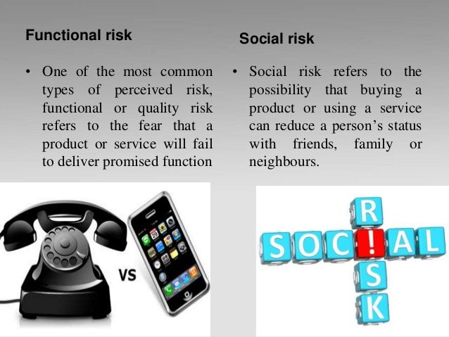 Functional risk • One of the most common types of perceived risk, functional or quality risk refers to the fear that a pro...