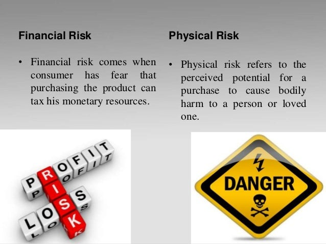 Financial Risk • Financial risk comes when consumer has fear that purchasing the product can tax his monetary resources. P...