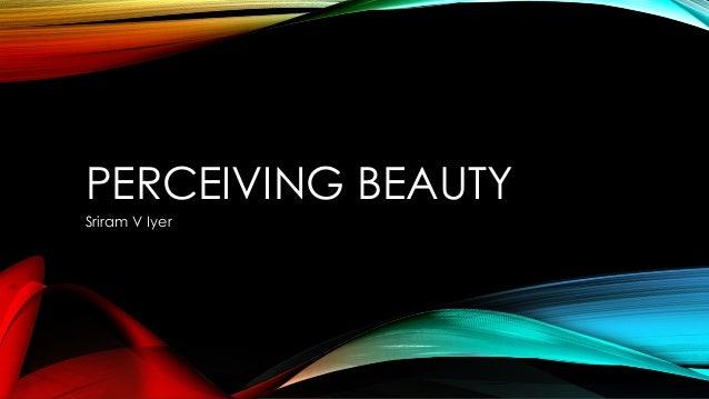 PERCEIVING BEAUTY Sriram V Iyer