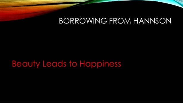 BORROWING FROM HANNSON  Beauty Leads to Happiness