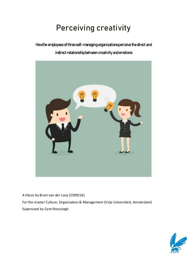 Perceiving creativity Howtheemployeesofthreeself-managingorganizationsperceivethe directand indirectrelationshipbetweencre...