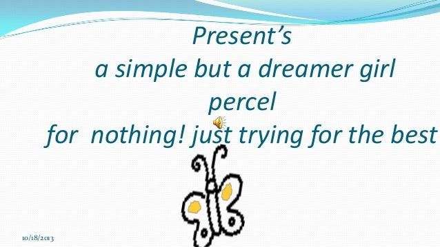 Present's a simple but a dreamer girl percel for nothing! just trying for the best  10/18/2013