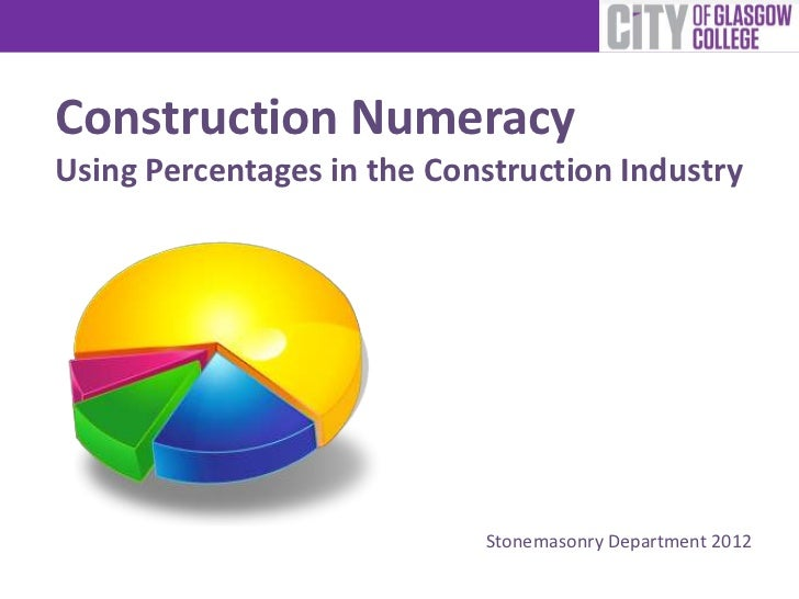 Construction NumeracyUsing Percentages in the Construction Industry                            Stonemasonry Department 2012