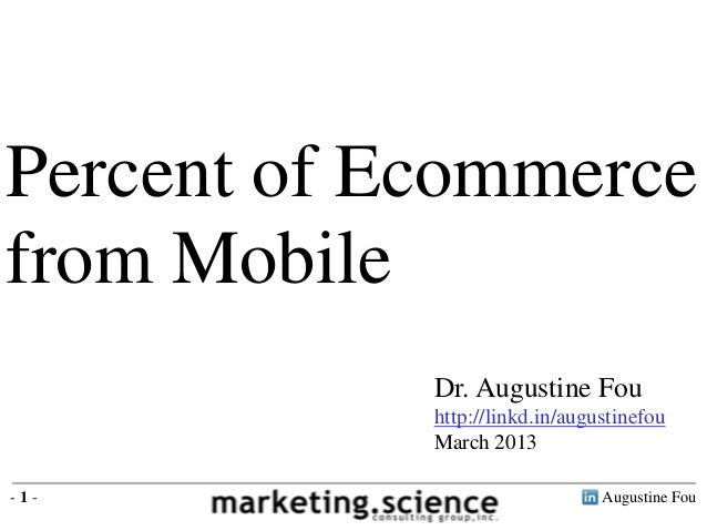 Augustine Fou- 1 -Dr. Augustine Fouhttp://linkd.in/augustinefouMarch 2013Percent of Ecommercefrom Mobile