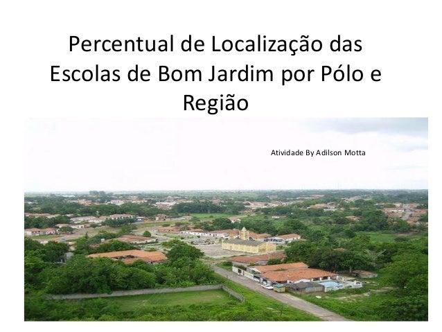 Percentual de Localização das Escolas de Bom Jardim por Pólo e Região Atividade By Adilson Motta