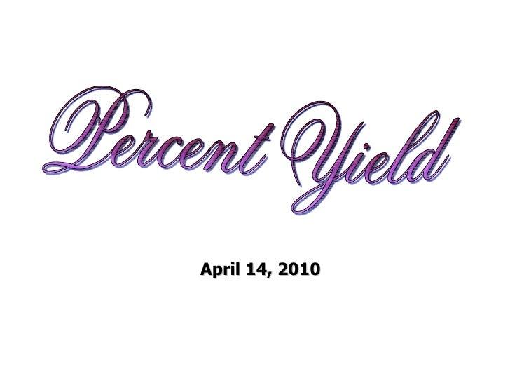 Percent Yield April 14, 2010