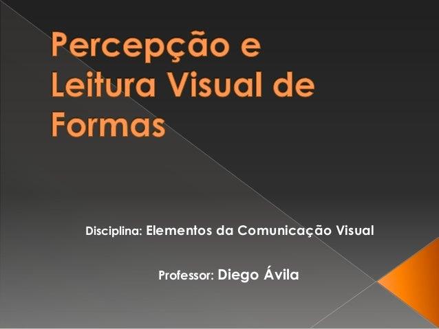 Disciplina: Elementos da Comunicação Visual          Professor: Diego Ávila