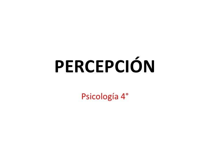 PERCEPCIÓN  Psicología 4°