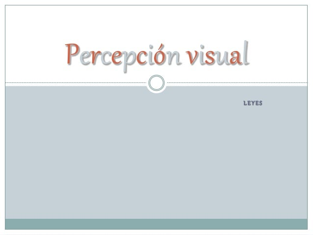 L E Y E S Percepción visual