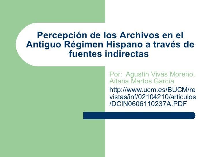 Percepción de los Archivos en el Antiguo Régimen Hispano a través de fuentes indirectas  Por:  Agustín Vivas Moreno, Aitan...