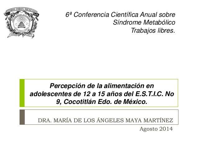 6ª Conferencia Científica Anual sobre  Síndrome Metabólico  Trabajos libres.  Percepción de la alimentación en  adolescent...
