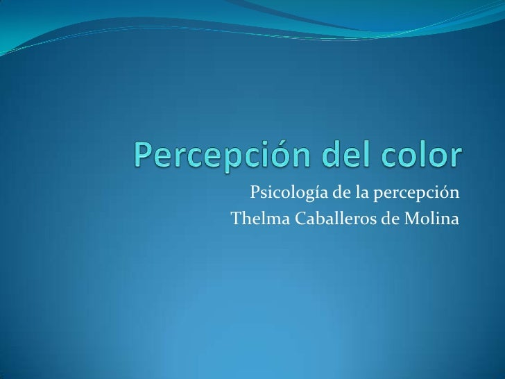 Percepción del color<br />Psicología de la percepción <br />Thelma Caballeros de Molina<br />